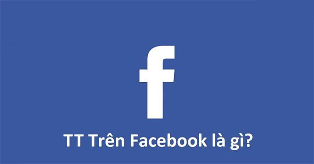 TT trên Facebook nghĩa là gì?