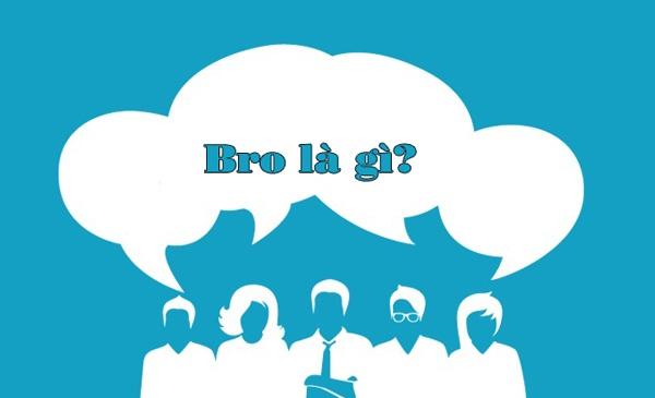 Bro là gì? Ý nghĩa của Bro?