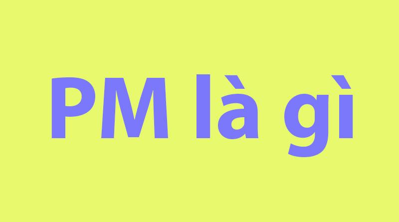 PM là gì?