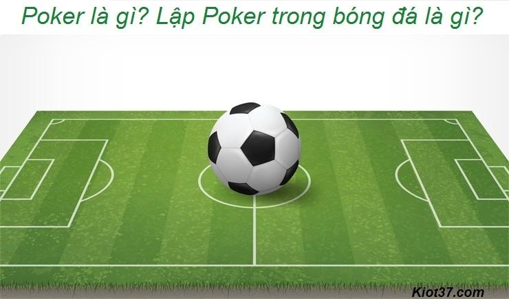 Poker là gì? Lập Poker trong bóng đá là gì?